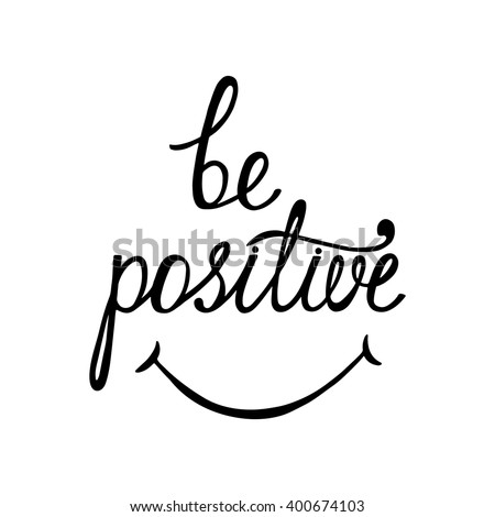 Be positive. Inspirational quote about happy. Modern calligraphy phrase with hand drawn smile. Lettering in boho style for print and posters. Hippie quotes collection. Typography poster design.