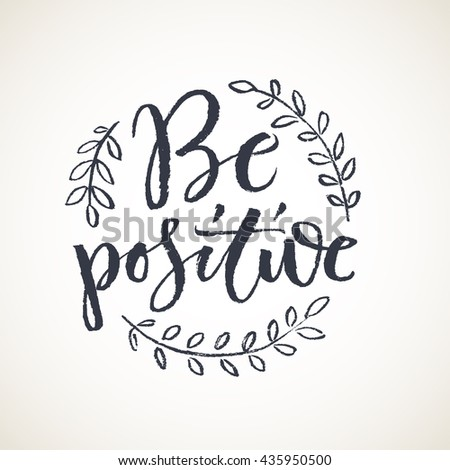 Be positive lettering card. Hand drawn ink illustration phrase. Handwritten modern brush calligraphy for prints and posters, t-shirt and cards design - stock vector