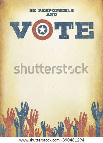 Be responsible and Vote! Vintage patriotic poster to encourage voting in elections. Voting poster design template, vintage styled. - stock vector