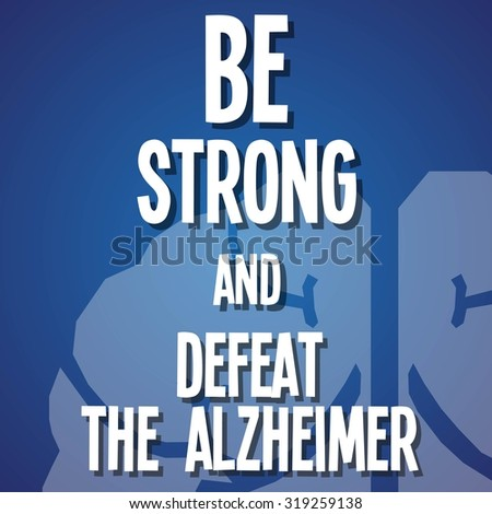 be strong and defeat alzheimer composition on blue background