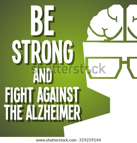 be strong and fight against alzheimer