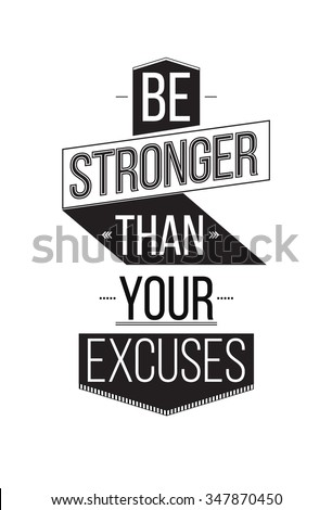 Be Stronger Than Your Excuses. Inspirational Quote Poster. The prefect artwork for your home or office, it is an excellent gift for friends or family member, who need some inspiration - stock vector