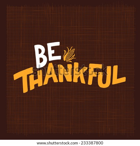 Be Thankful illustrated hand-lettering slogan typography - stock vector
