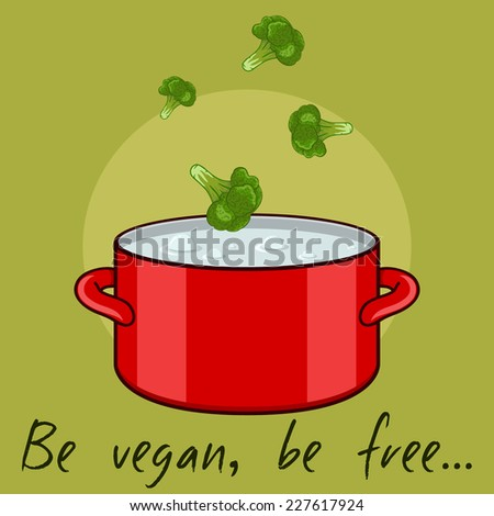 Be vegan, be free - illustration with broccoli and red pan