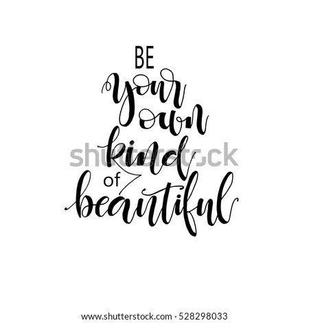 Be your own kind of beautiful. Hand  written phrase. Inspirational quote about self-esteem and happiness. Positive saying.