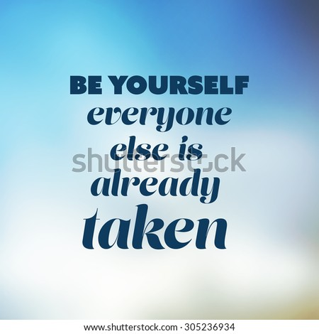 Be yourself, everyone else is already taken. - Inspirational Quote, Slogan, Saying - Success Concept Illustration with Blurry Sky Image Background - stock vector