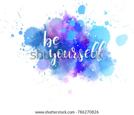 Be Yourself Hand Lettering Phrase On Watercolor Imitation Color Splash Modern Calligraphy Inspirational Quote