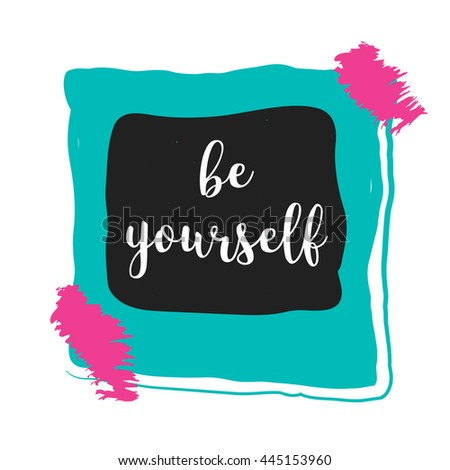 Be yourself. Self esteem quote. Concept image poster for wall art prints, mock up, home interior card, t-shirt - stock vector