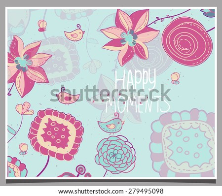 beautiful background with flowers birds bees and inscription happy moments