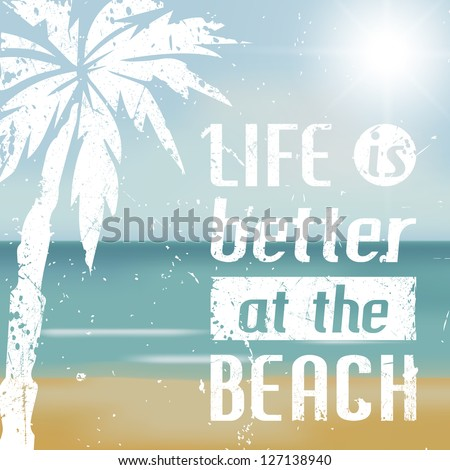 Beautiful beach and white text Life is better at the beach - stock vector