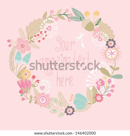 Beautiful greeting card with floral wreath. Bright illustration, can be used as creating card, invitation card for wedding,birthday and other holiday and cute summer background. - stock vector