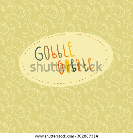 Beautiful greeting card with hand lettering Gobble Gobble and autumn seamless pattern on a background for Thanksgiving Day celebration. - stock vector