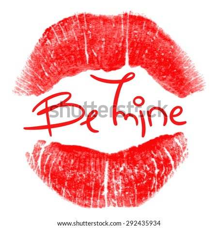 """Beautiful poster with imprint of red lipstick and inscription """"Be Mine"""". Silhouette of red lips isolated on white background. Trace of real lipstick texture. Can be used as a decorative element - stock vector"""