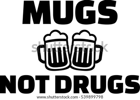 Beer mugs not drugs