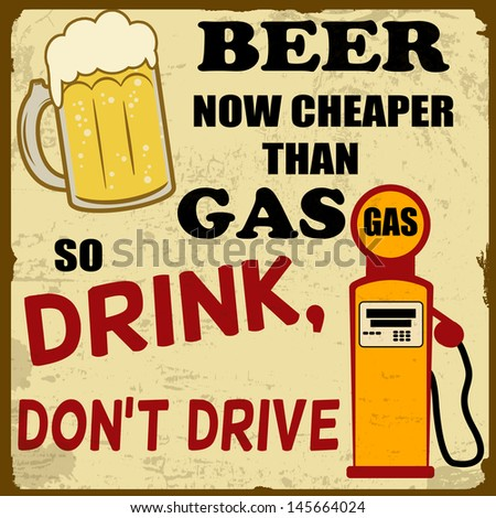 Beer now cheaper than gas, drink don't drive grunge poster, vector illustration - stock vector