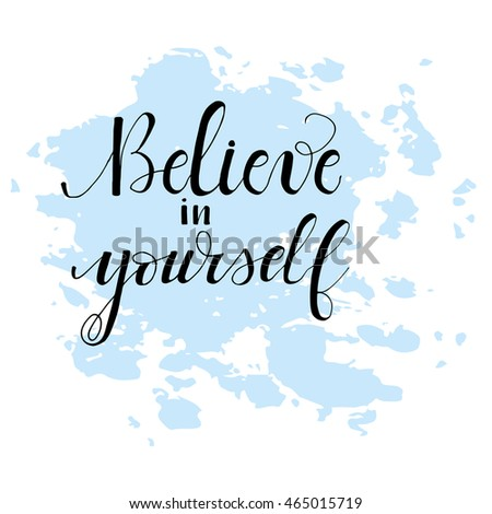 Believe In Yourself Card. Inspirational And Motivational Quote. Modern  Brush Calligraphy. Hand Drawn