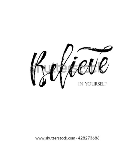 Believe In Yourself Lettering Card. Inspirational And Motivational Quote.Modern  Brush Calligraphy. Hand