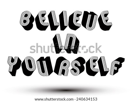 Believe in Yourself phrase made with 3d retro style geometric letters.