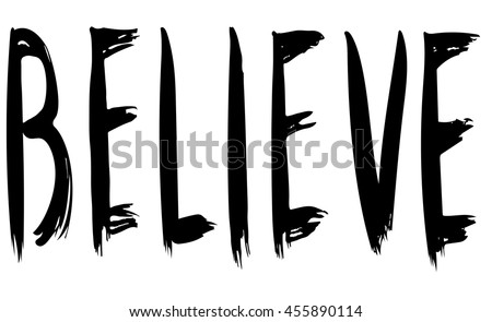 Believe . Inspirational and motivational quote. Modern brush calligraphy.  Hand drawn lettering.  Ink illustration. Phrase for t-shirts and wall art. Isolated on white background. Vector design. - stock vector