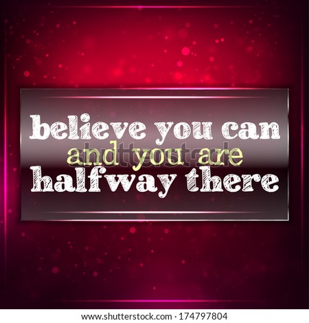 Believe you can and you are halfway there.Futuristic motivational background. Chalk text written on a piece of glass. (EPS10 Vector) - stock vector