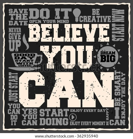 Believe you can. Creative motivation background. Grunge and retro design. Inspirational motivational quote. Calligraphic And Typographic. Retro color.