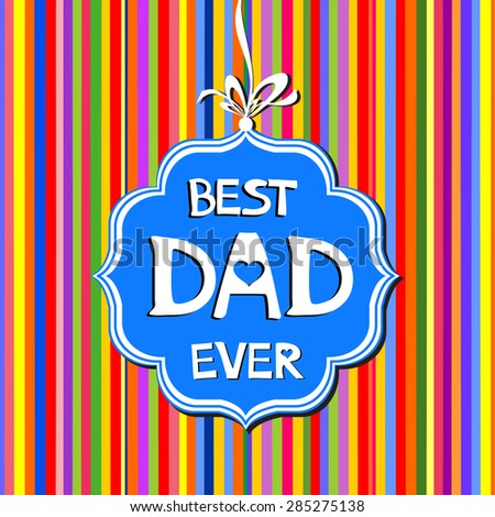 Best dad ever. Happy Father's Day card. vector illustration - stock vector