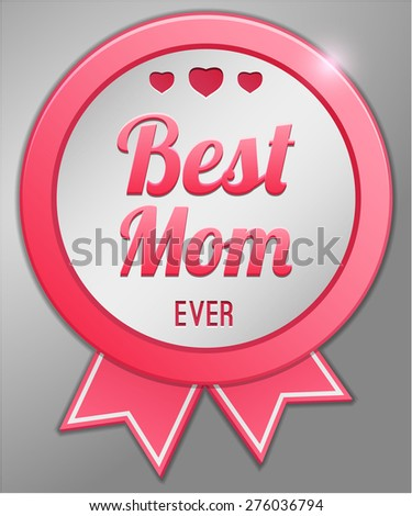 Best mom ever, Happy Mothers day badge - stock vector