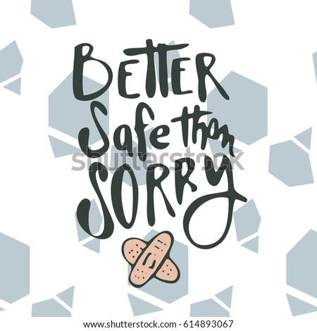 better safe than sorry Even if it is time consuming it is better to be safe than to get into dangerous situations / trouble which make you feel sorry later sharad was a fun loving teenager who loved adventures and challenges.