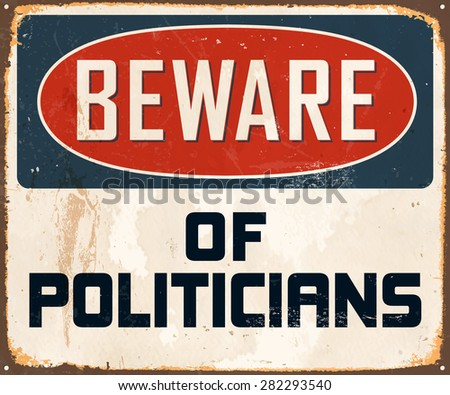 Beware of Politicians - Vintage Metal Sign with realistic rust and used effects. - stock vector