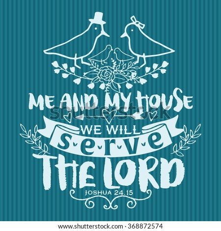 Bible Lettering. Me and My House will serve the Lord, Joshua 24:15 - stock vector