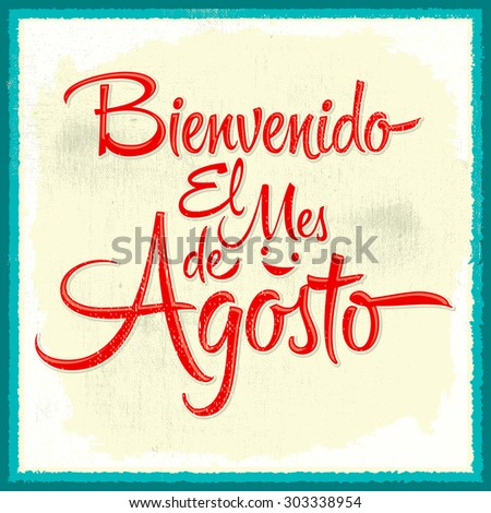 Bienvenido el mes de agosto - Welcome August Spanish text, vintage vector lettering message - stock vector