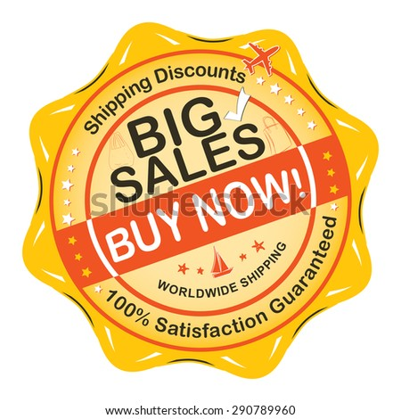 Big Sales Buy Now! Label / Sticker for print. Orange Big Sales advertising sticker for print. The more you Buy, the more you save. Order now and get shipping discounts. Printing colors used.