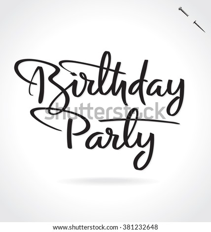 BIRTHDAY PARTY original custom hand lettering -- handmade calligraphy, vector (eps8); great for overlay for photo cards, or heading/ caption/ title for birthday party invitations,  labels, menus, etc;