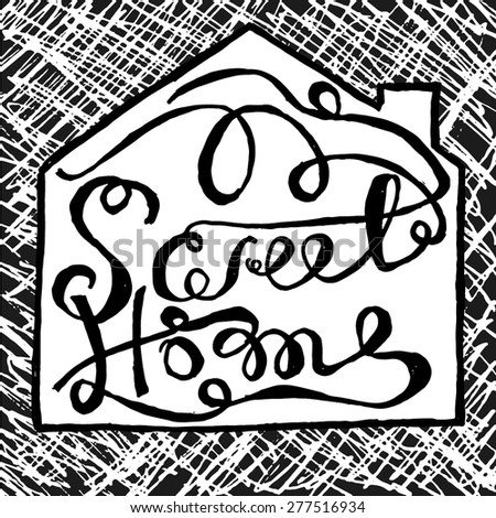 black and white grunge hand drawn sweet home vintage illustration concept. Typographic print poster. vector illustration for your design - stock vector