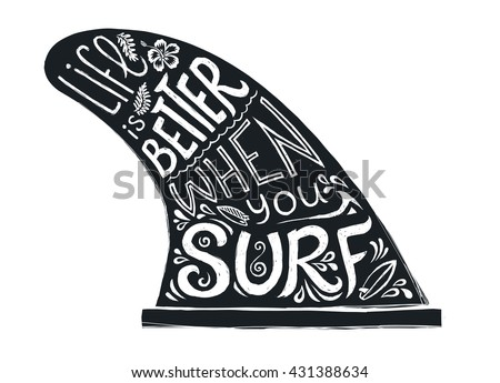 """Black and white hand drawn vector doodle style surfboard fin with lettering sign """"Life is better when you surf"""" isolated on white background - stock vector"""