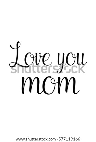 Mothers Day Quote Handwritten Ink On White Background Love You