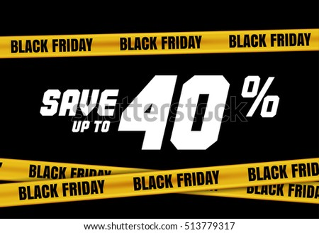 Black Friday banner with yellow stripes, police tape, police ribbon sign variation. Bright vivid sign with attention message Save up to 40% sale. Yellow tape, black friday sale. Caution symbol. Vector