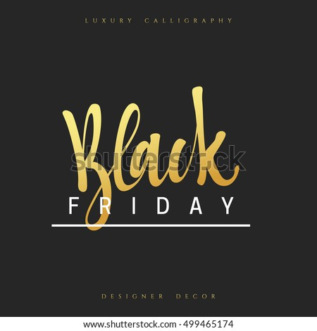 Black Friday. Calligraphic handmade lettering Black Friday, the color gold luxury. Advertising Poster design. Sale Discount banners, labels, prints posters, web presentation. Vector illustration.