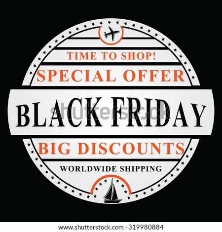 Black Friday vector Image, also for print. Time to shop! Special Offer; Big Discounts; Worldwide shipping. Print colors used; Easy to modify. All on separated layers.