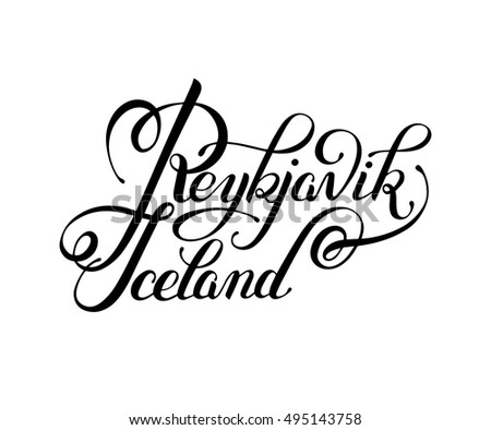 black ink hand lettering inscription Reykjavik Iceland isolated on white background, capital city typography design, modern calligraphy vector illustration