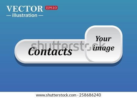 Black text on white button for web sites. Blue background with shadow. Your image.  button for a site. Contacts. Vector illustration, EPS 10 - stock vector