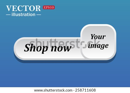 Black text on white button for web sites. Blue background with shadow. Your image.  button for a site. Shop now. Vector illustration, EPS 10 - stock vector
