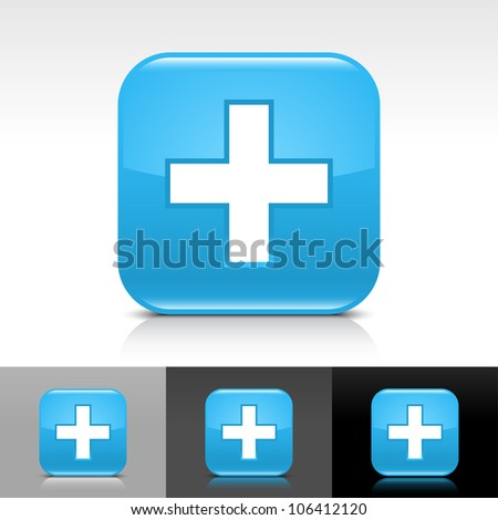 Blue glossy web button with white add sign. Rounded square shape icon with shadow and reflection on white, gray and black background. This vector illustration clip-art design elements saved in 8 eps. - stock vector