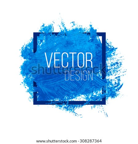 Blue rough acrylic paint stain in square frame isolated on white background. Advertisement or presentation banner design vector template with copy space - stock vector
