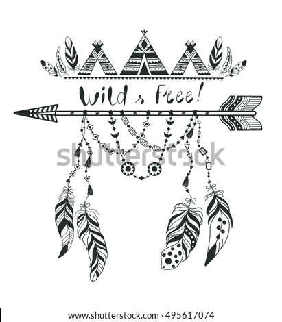 Boho Style for T-shirt and Decoration. Abstract Design with Bird Feather and Arrow . Ethnic Graphic with Slogan and Quote. Wild and free.