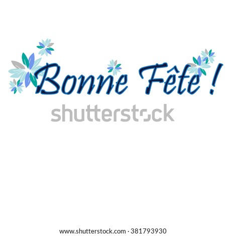 Bonne Fete - Congratulations card in  French. Floral background theme,  card, poster, print template. Vector illustration - stock vector