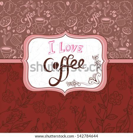 "Bright Vector background ""I love coffee"". - stock vector"