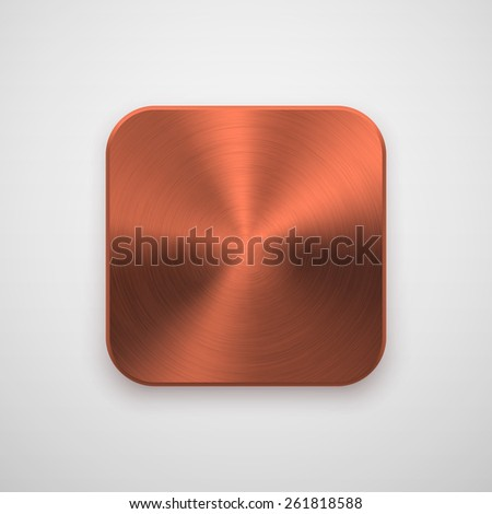 Bronze abstract technology app icon, blank button template with metal texture (chrome, steel, copper), realistic shadow and light background for web, user interfaces, UI, applications, apps. Vector. - stock vector