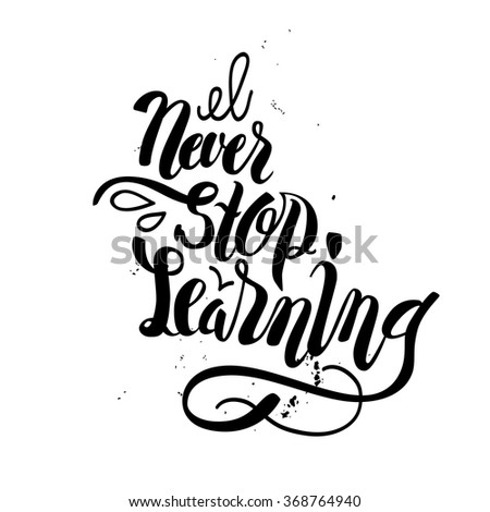 Brush lettering composition. Isolated phrase - never stop learning - on white background. vintage motivational hand drawn brush script lettering, print, poster, design, typographic composition, vector - stock vector