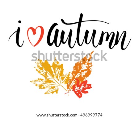 Brush lettering composition. Phrase I love autumn with leaves prints isolated on white. Vector illustration